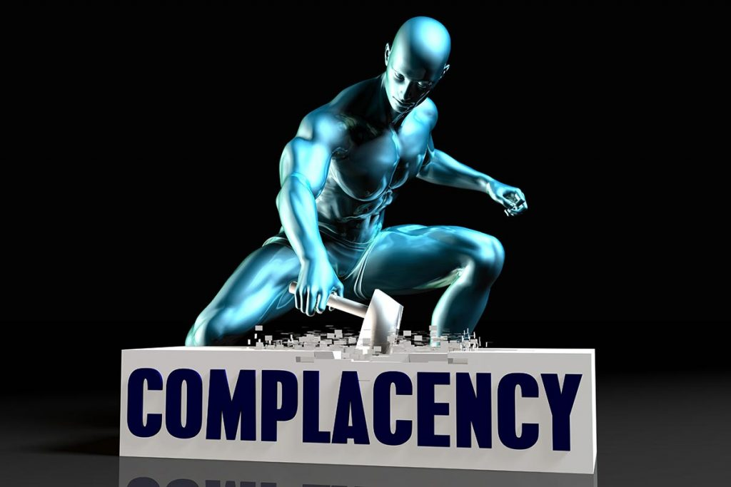 Complacency Kills: How to Avoid It